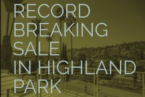 Record-Breaking-Sale-in-Highland-Park-90042-Highland-Park-Real-Estate-Agent-Highland-Park-Realtor-Best-Real-Estate-Agent-in-Highland-Park-1024x576