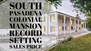 South-Pasadena-Colonial-Mansion-Sets-Record-Setting-Sales-Price-Best-South-Pasadena-Real-Estate-Agent-Best-South-Pasadena-Realtor-1024x576