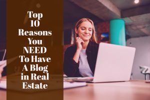 Top 10 Reasons You NEED To Have A Blog in Real Estate