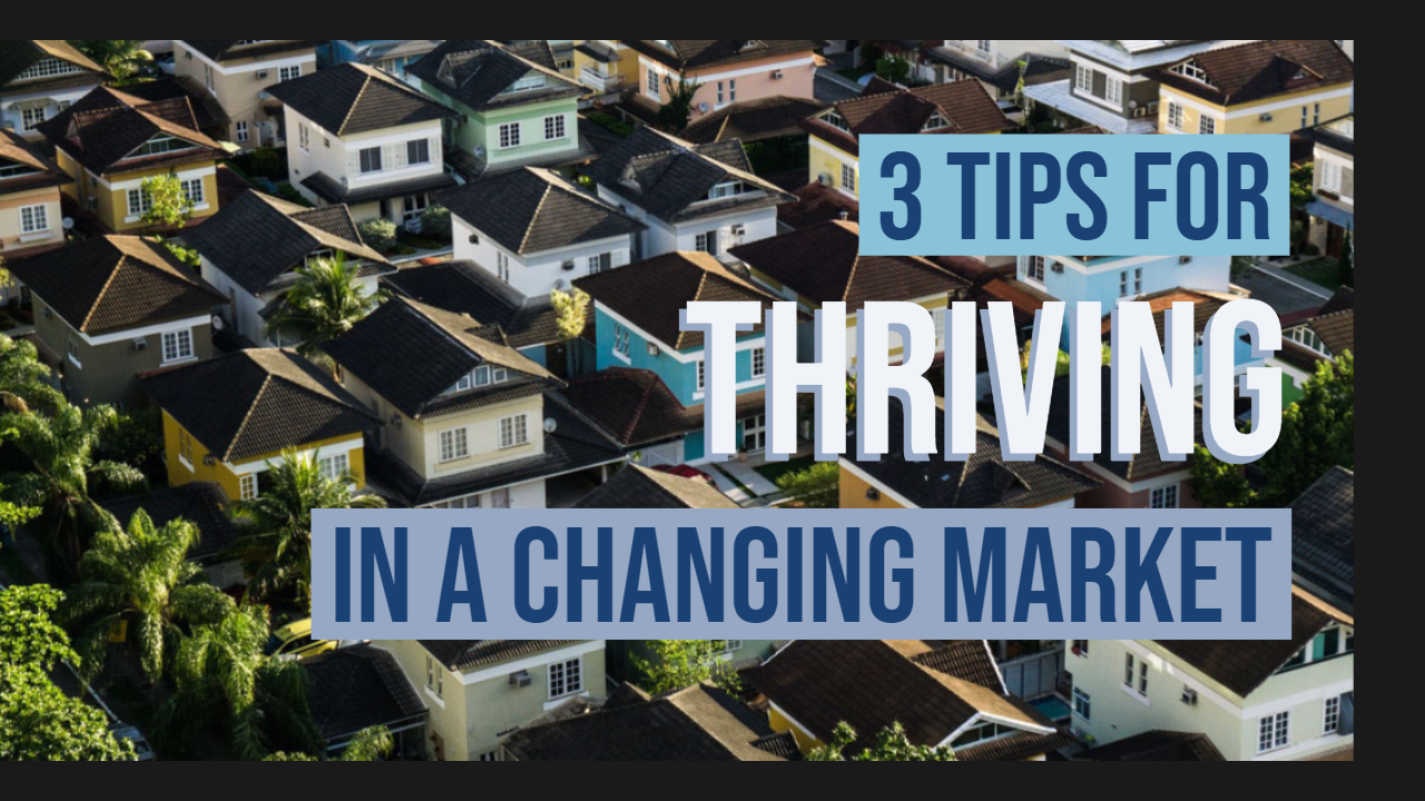3 Tips for Thriving in a Changing Market