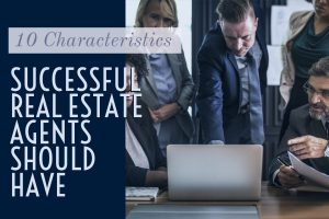 10 Characteristics Sucessful Real Estate Agents Should Have