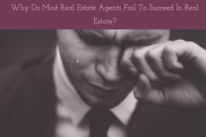 Why Do Most Real Estate Agents Fail To Succeed In Real Estate_ (1)
