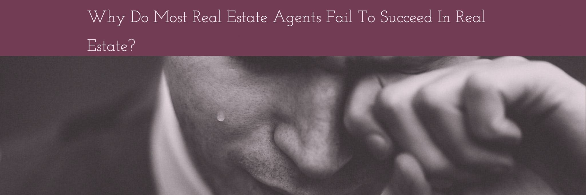 Why Do Most Real Estate Agents Fail To Succeed In Real Estate_