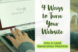 4 ways to turn your website into a lead generation machine (1)