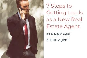 7 Steps to Getting Leads as a New Real Estate Agent