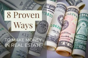 8 Proven Ways to Make Money in Real Estate (1)