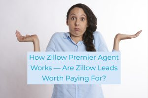 How Zillow Premier Agent Works ― Are Zillow Leads Worth Paying For_