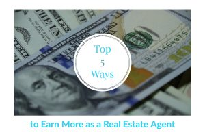 Top 5 Ways to Earn More as a Real Estate Agent (1)