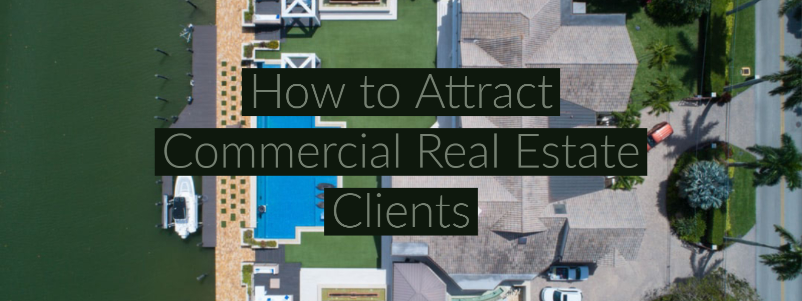 How to Attract Commercial Real Estate Clients