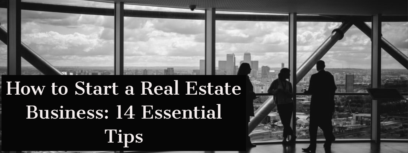 How to Start a Real Estate Business: 14 Essential Tips