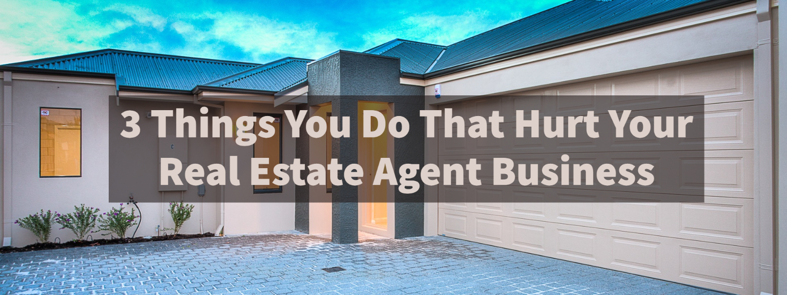 3 Things You Do That Hurt Your Real Estate Agent Business